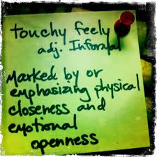 note explaining what touchy feely means